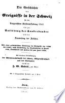 Die Geschichte der Ereignisse in der Schweiz seit der Aargauischen Klosteraufhebung 1841, bis zur Auflösung des Sonderbundes und der Ausweisung der Jesuiten. Mit einer ... Einleitung der Ereignisse von 1830, bis 1840, etc