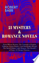21 MYSTERY & ROMANCE NOVELS: From Whose Bourne, The Triumph of Eugéne Valmont, Jennie Baxter, Lord Stranleigh Abroad, The Sword Maker, Lady Eleanor, The Herald's of Fame, A Chicago Princess…