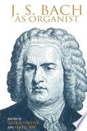 J S  Bach as Organist