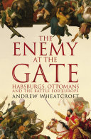 The Enemy At The Gate : and the habsburg dynasty in vienna - came...