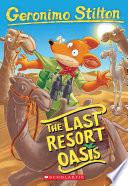 The Last Resort Oasis  Geronimo Stilton  77  Book PDF