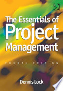 The Essentials Of Project Management : complement to dennis lock's comprehensive, and encyclopaedic...