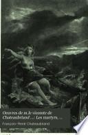 Oeuvres de m.le vicomte de Chateaubriand ...: Les martyrs, Atala, René, etc