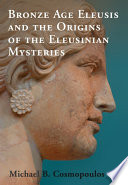 Bronze Age Eleusis and the Origins of the Eleusinian Mysteries