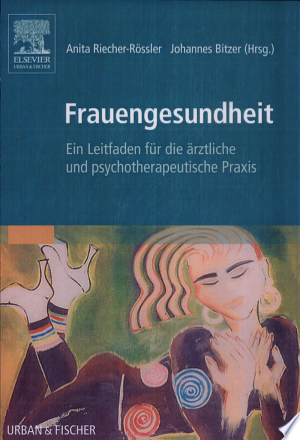 Frauengesundheit: ein Leitfaden für die ärztliche und psychotherapeutische Praxis ; mit 91 Tabellen - ISBN:9783437221163