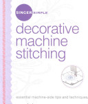 Singer Simple Decorative Machine Stitching Essential Machine-Side Tips and Techniques
