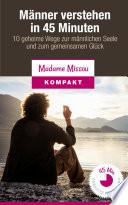M Nner Verstehen In 45 Minuten 10 Geheime Wege Zur M Nnlichen Seele Und Zum Gemeinsamen Gl Ck