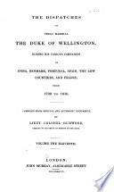 The Dispatches of Field Marshall the Duke of Wellington  K G  During His Various Campaigns in India  Denmark  Portugal  Spain  the Low Countries  and France