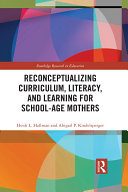 Reconceptualizing Curriculum, Literacy, and Learning for School-Age Mothers Book