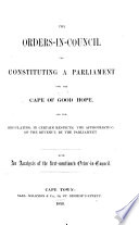 The Orders-in-council for Constituting a Parliament for the Cape of Good Hope, ...