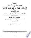 Ueber den Zweck und Umfang des mathematischen Unterrichtes an den Gymnasien und die vorzüglichsten Hindernisse, welche dem Gedeihen desselben entgegenstehen