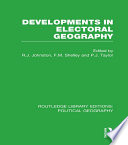Developments in Electoral Geography  Routledge Library Editions  Political Geography