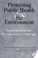 Protecting Public Health And The Environment : or the environment, precautionary measures should be taken...