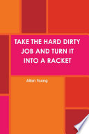 TAKE THE HARD DIRTY JOB AND TURN IT INTO A RACKET