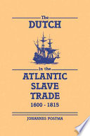 The Dutch in the Atlantic Slave Trade, 1600-1815