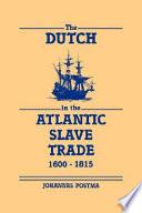 The Dutch in the Atlantic Slave Trade  1600 1815