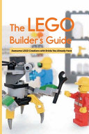 The Lego Builder S Guide Awesome Lego Creations With Bricks You Already Have