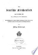 Das deutsche Kirchenlied von der ältesten Zeit bis zu Anfang des XVII. Jahrhunderts: Die Lieder aus den Zeiten Bartholomäus Ringwalds bis zum Anfang des XVII. Jahrhunderts, 1578-1603