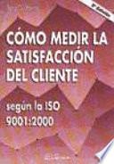C  mo medir la satisfacci  n del cliente seg  n la ISO 9001 2000