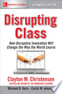 Disrupting Class  Expanded Edition  How Disruptive Innovation Will Change the Way the World Learns