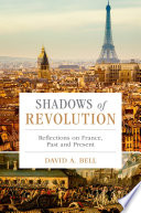 Shadows of Revolution Reflections on France, Past and Present