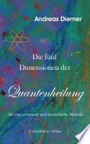 Die f  nf Dimensionen der Quantenheilung