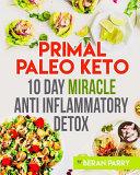 Primal Paleo Keto 10 Day Miracle Anti Inflammatory Detox
