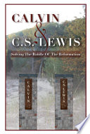 Calvin & C. S. Lewis: Solving the Riddle of the Reformation