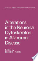 Alterations in the Neuronal Cytoskeleton in Alzheimer Disease