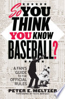 So You Think You Know Baseball   A Fan s Guide to the Official Rules