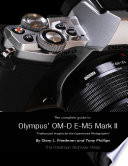 The Complete Guide to Olympus  E m5 Ii