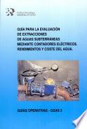 Guía para la evaluación de extracciones de aguas subterráneas mediante contadores eléctricos. Rendimientos y coste del agua