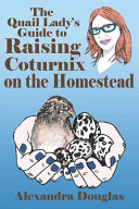 The Quail Lady's Guide to Raising Coturnix on the Homestead