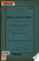 Catalogue Of Historical Papers And Parchments Received From The Office Of The Secretary Of State And Deposited In The New York State Library