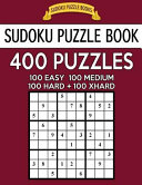 Sudoku Puzzle Book  400 Puzzles  100 Easy  100 Medium  100 Hard and 100 Extra Hard