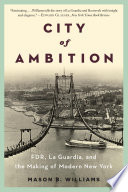 City of Ambition: FDR, LaGuardia, and the Making of Modern New York La Guardia And Roosevelt With