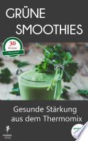 Grüne Smoothies - Gesunde Stärkung aus dem Thermomix