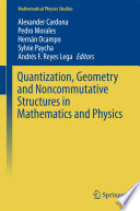 Quantization  Geometry and Noncommutative Structures in Mathematics and Physics