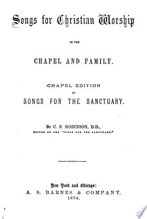 Songs for the Sanctuary: Songs for Christian Worship in the Chapel and Family ; Chapel Edition of Songs for the Sanctuary