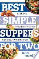 Best Simple Suppers for Two  Fast and Foolproof Recipes for One  Two  or a Few  Best Ever