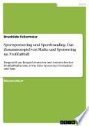 Sportsponsoring und Sportbranding. Das Zusammenspiel von Marke und Sponsoring im Profifußball