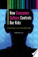 How Consumer Culture Controls Our Kids  Cashing in on Conformity