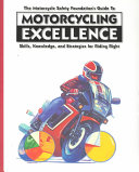 The Motorcycle Safety Foundation's Guide to Motorcycling Excellence Strategies For Riding Right Makes Riding Safer