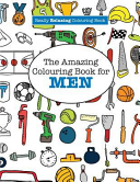 The Amazing Colouring Book for Men  a Really Relaxing Colouring Book