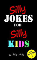 Silly Jokes for Silly Kids  Children s Joke Book Age 5 12