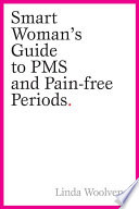 The Smart Woman S Guide To Pms And Pain Free Periods