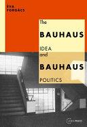 The Bauhaus Idea and Bauhaus Politics Book