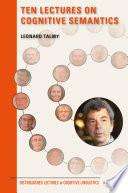 Ten Lectures on Cognitive Semantics