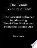 Tennis Technique Bible Volume One