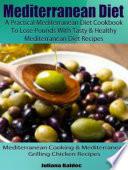 Mediterranean Diet  A Practical Mediterranean Diet Cookbook To Lose Pounds With Tasty   Healthy Mediterranean Diet Recipes